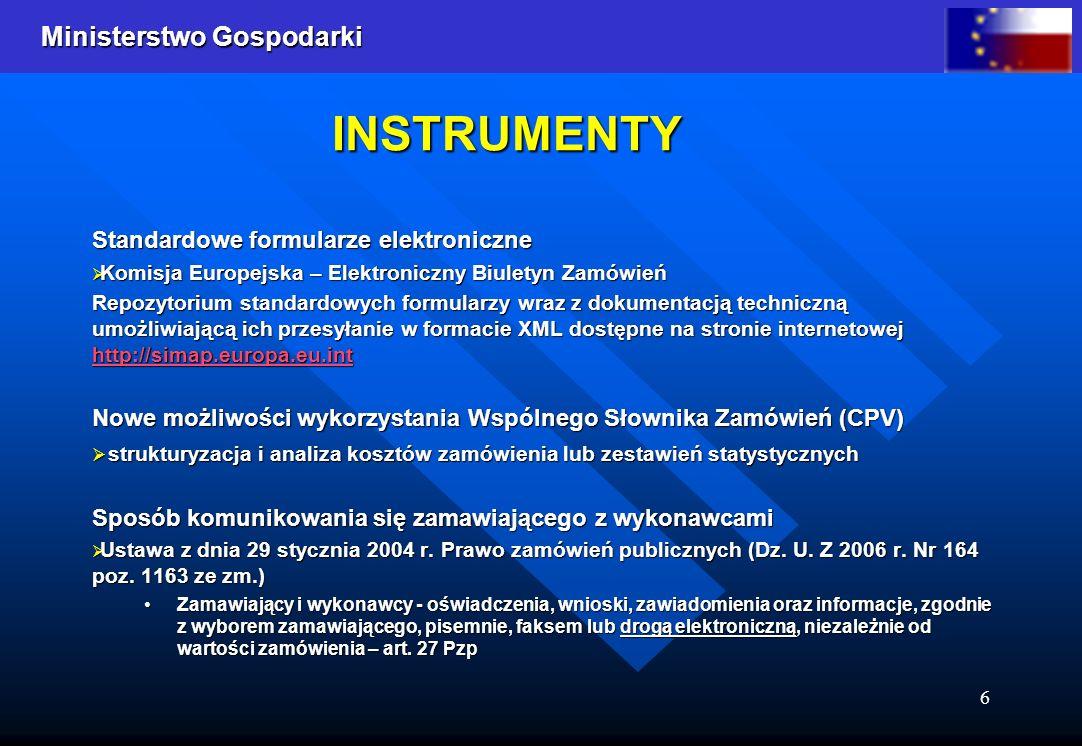 Ministerstwo Gospodarki 6 INSTRUMENTY Standardowe formularze elektroniczne Komisja Europejska – Elektroniczny Biuletyn Zamówień Komisja Europejska – E