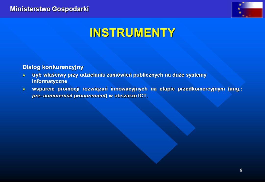 Ministerstwo Gospodarki 8 INSTRUMENTY Dialog konkurencyjny tryb właściwy przy udzielaniu zamówień publicznych na duże systemy informatyczne tryb właśc