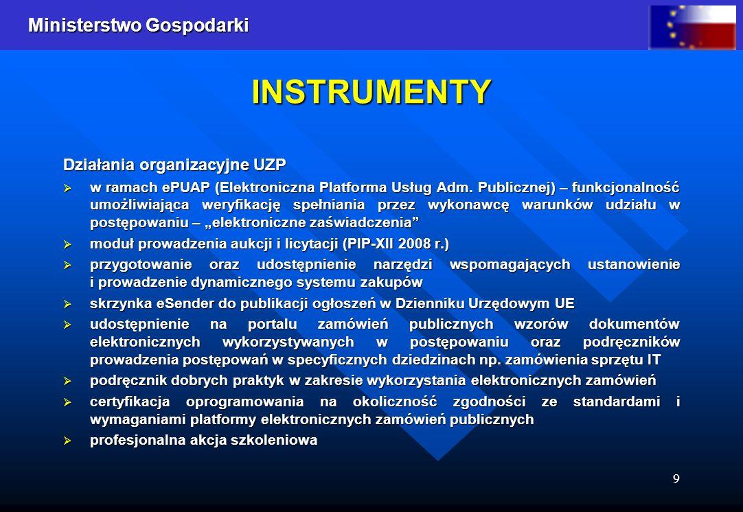Ministerstwo Gospodarki 9 INSTRUMENTY Działania organizacyjne UZP w ramach ePUAP (Elektroniczna Platforma Usług Adm. Publicznej) – funkcjonalność umoż