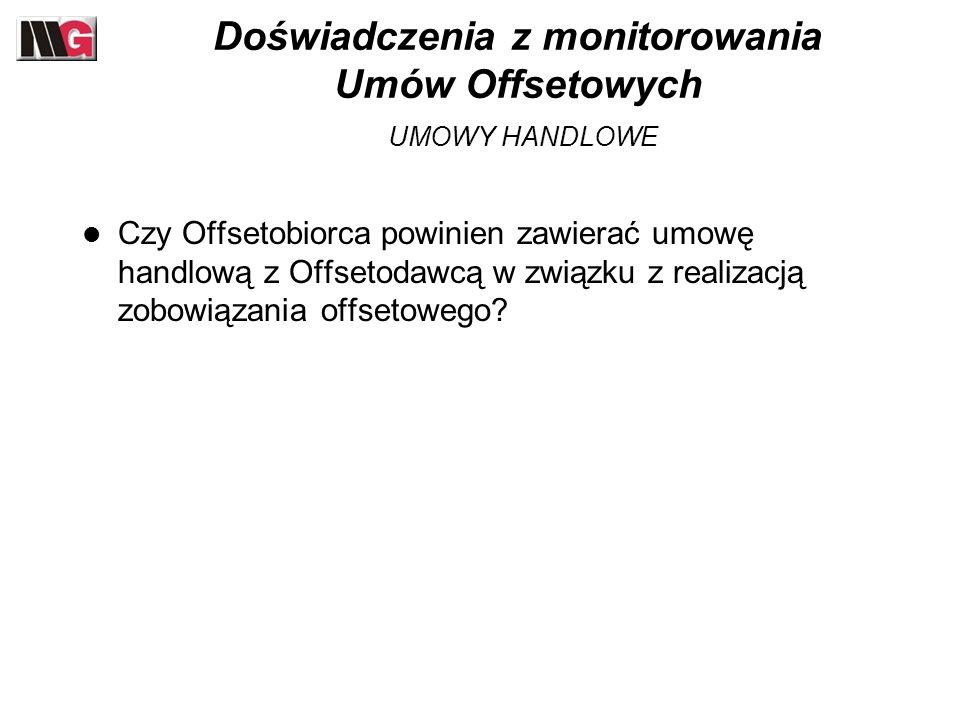 Doświadczenia z monitorowania Umów Offsetowych UMOWY HANDLOWE Czy Offsetobiorca powinien zawierać umowę handlową z Offsetodawcą w związku z realizacją