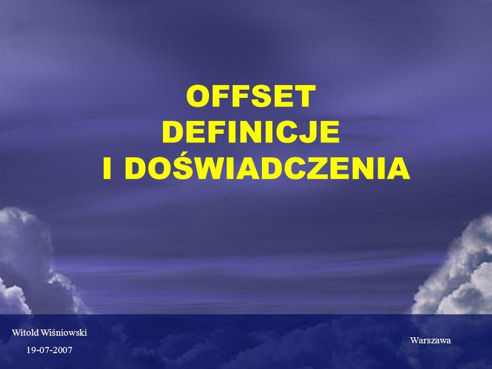 OFFSET DEFINICJE I DOŚWIADCZENIA Witold Wiśniowski 19-07-2007 Warszawa