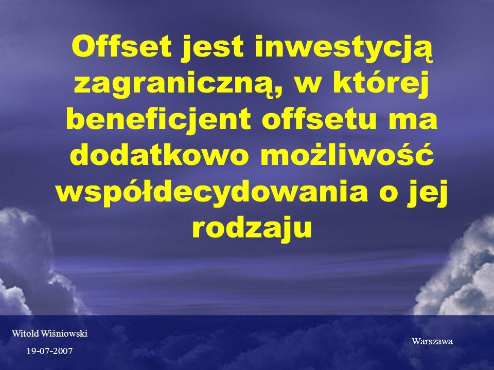 Program offsetowy Centrum Badania Materiałów i konstrukcji przykładem zgodnym z definicją offsetu Offset jest sposobem na uzyskanie pomocy technologicznej, organizacyjnej, inwestycyjnej i marketingowej w programach i sektorach ważnych dla offsetobiorcy, nie objętych bezpośrednim zainteresowaniem zagranicznych inwestorów Warszawa Witold Wiśniowski 19-07-2007