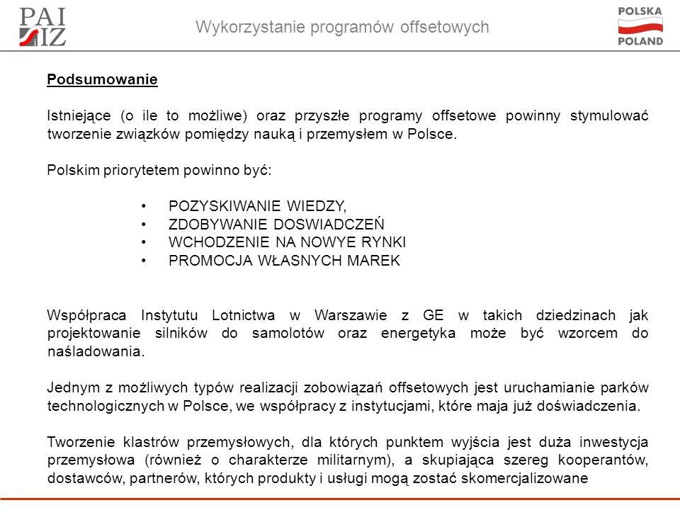 Wykorzystanie programów offsetowych Podsumowanie Istniejące (o ile to możliwe) oraz przyszłe programy offsetowe powinny stymulować tworzenie związków pomiędzy nauką i przemysłem w Polsce.