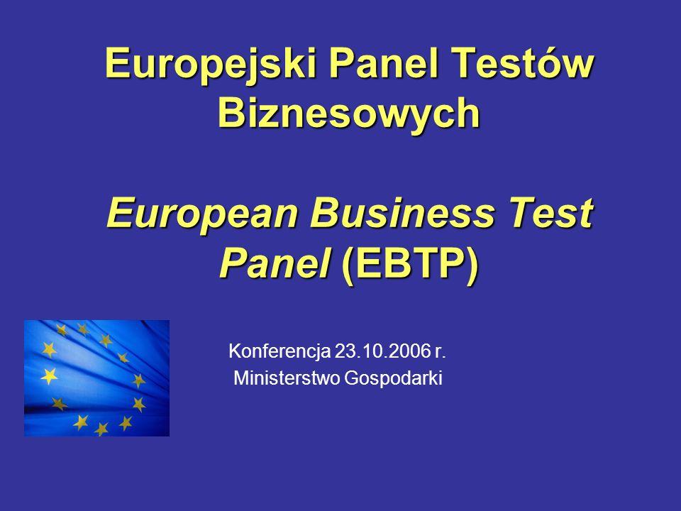 Europejski Panel Testów Biznesowych European Business Test Panel (EBTP) Konferencja 23.10.2006 r.