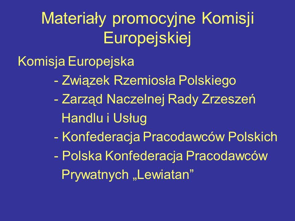 Materiały promocyjne Komisji Europejskiej Komisja Europejska - Związek Rzemiosła Polskiego - Zarząd Naczelnej Rady Zrzeszeń Handlu i Usług - Konfederacja Pracodawców Polskich - Polska Konfederacja Pracodawców Prywatnych Lewiatan