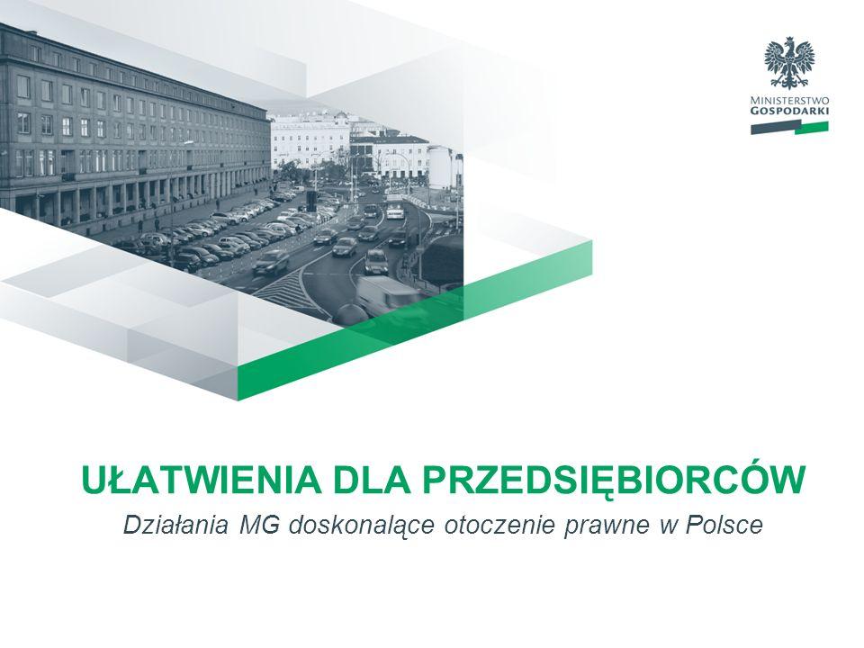 UŁATWIENIA DLA PRZEDSIĘBIORCÓW Działania MG doskonalące otoczenie prawne w Polsce