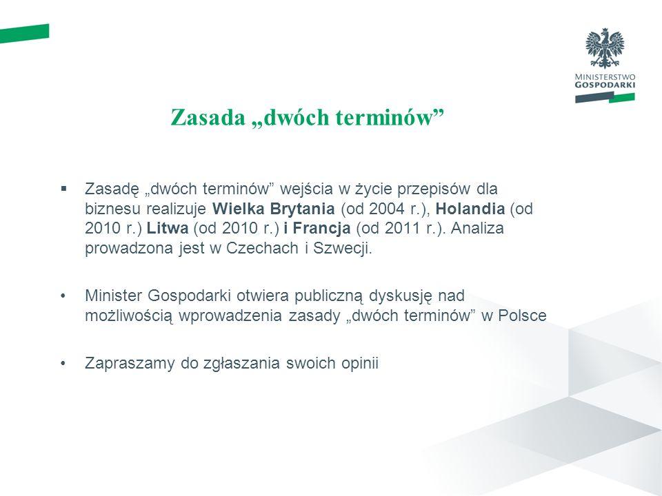 Zasada dwóch terminów Zasadę dwóch terminów wejścia w życie przepisów dla biznesu realizuje Wielka Brytania (od 2004 r.), Holandia (od 2010 r.) Litwa (od 2010 r.) i Francja (od 2011 r.).