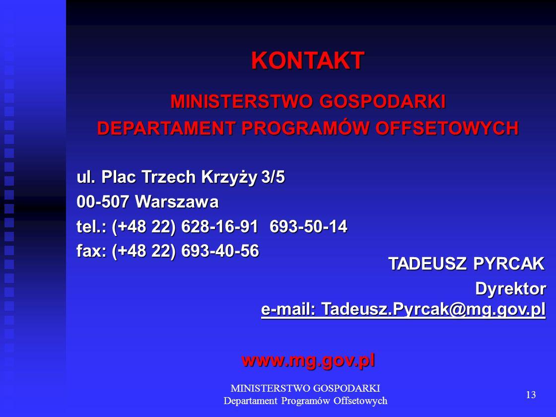 MINISTERSTWO GOSPODARKI Departament Programów Offsetowych 13 KONTAKT MINISTERSTWO GOSPODARKI DEPARTAMENT PROGRAMÓW OFFSETOWYCH ul. Plac Trzech Krzyży
