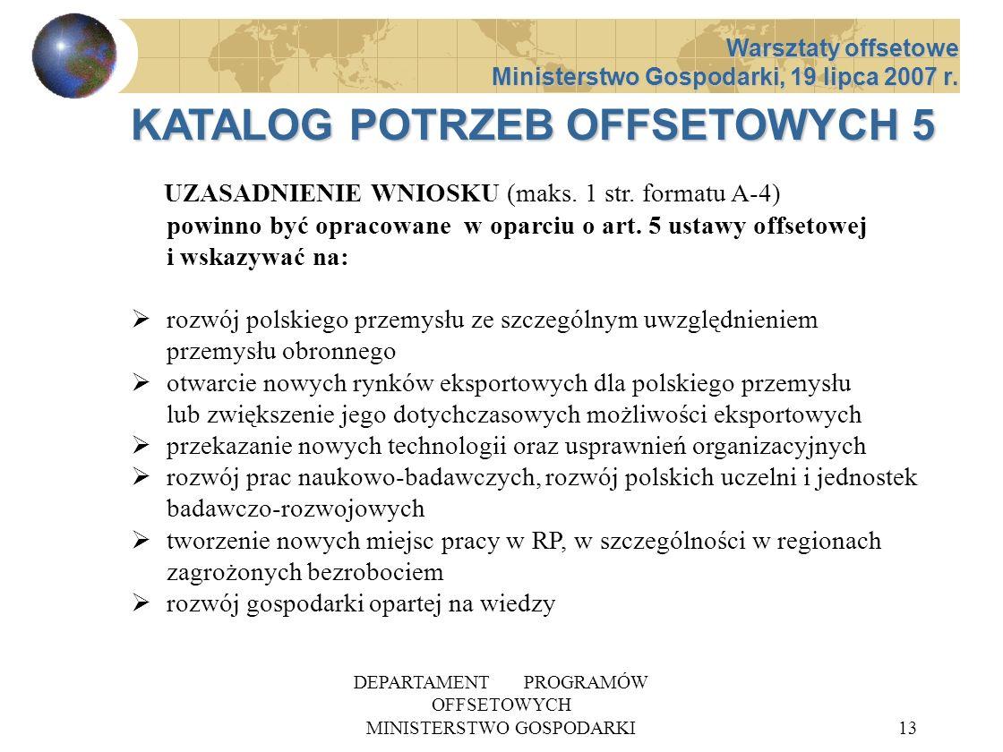 DEPARTAMENT PROGRAMÓW OFFSETOWYCH MINISTERSTWO GOSPODARKI13 KATALOG POTRZEB OFFSETOWYCH 5 UZASADNIENIE WNIOSKU (maks. 1 str. formatu A-4) powinno być