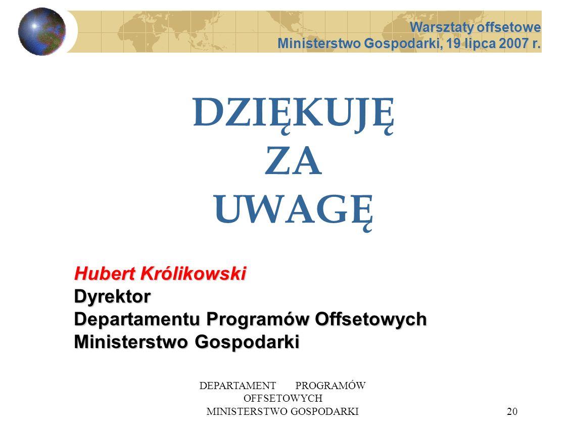 DEPARTAMENT PROGRAMÓW OFFSETOWYCH MINISTERSTWO GOSPODARKI20 DZIĘKUJĘ ZA UWAGĘ Hubert Królikowski Dyrektor Departamentu Programów Offsetowych Ministers