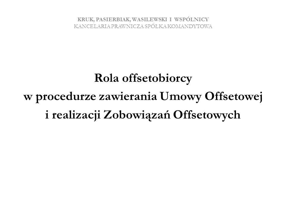 KRUK, PASIERBIAK, WASILEWSKI I WSPÓLNICY KANCELARIA PRAWNICZA SPÓŁKA KOMANDYTOWA Rola offsetobiorcy w procedurze zawierania Umowy Offsetowej i realiza