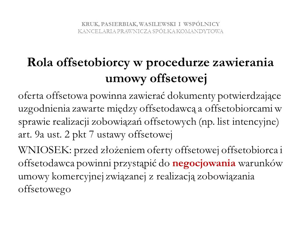 KRUK, PASIERBIAK, WASILEWSKI I WSPÓLNICY KANCELARIA PRAWNICZA SPÓŁKA KOMANDYTOWA Rola offsetobiorcy w procedurze zawierania umowy offsetowej oferta of