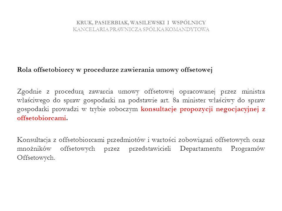 KRUK, PASIERBIAK, WASILEWSKI I WSPÓLNICY KANCELARIA PRAWNICZA SPÓŁKA KOMANDYTOWA Rola offsetobiorcy w procedurze zawierania umowy offsetowej Zgodnie z