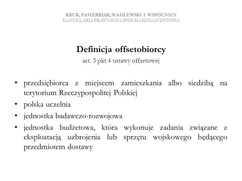 KRUK, PASIERBIAK, WASILEWSKI I WSPÓLNICY KANCELARIA PRAWNICZA SPÓŁKA KOMANDYTOWA Definicja offsetobiorcy art. 3 pkt 4 ustawy offsetowej przedsiębiorca