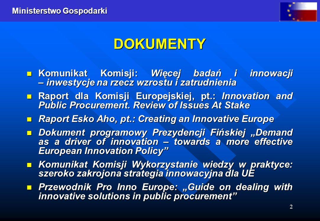 Ministerstwo Gospodarki 2 DOKUMENTY Komunikat Komisji: Więcej badań i innowacji – inwestycje na rzecz wzrostu i zatrudnienia Komunikat Komisji: Więcej
