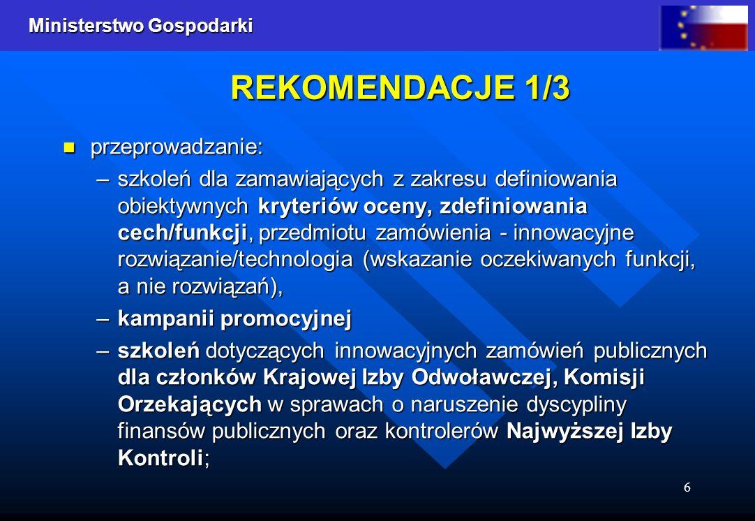 Ministerstwo Gospodarki 6 REKOMENDACJE 1/3 przeprowadzanie: –szkoleń dla zamawiających z zakresu definiowania obiektywnych kryteriów oceny, zdefiniowa