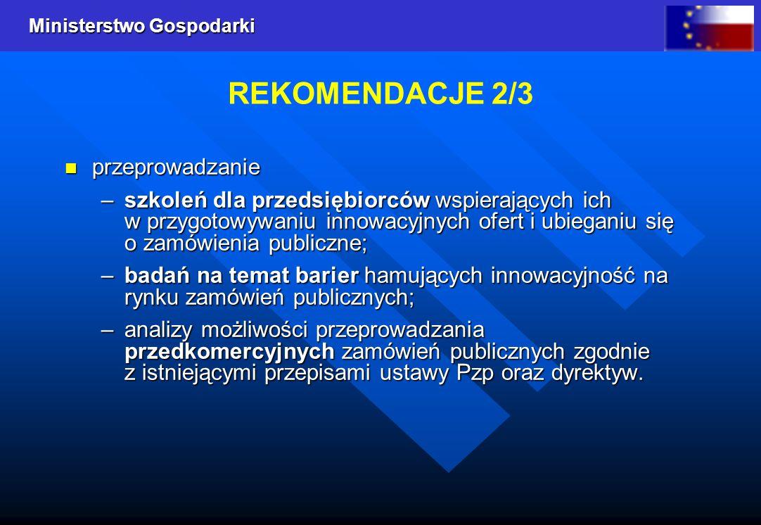Ministerstwo Gospodarki REKOMENDACJE 3/3 promocja: promocja: –stosowania trybów negocjacyjnych udzielania zamówień, w tym promocję zastosowania dialogu konkurencyjnego oraz dialogu technicznego, –stosowania w procedurach zamówień kryterium oferty najkorzystniejszej ekonomicznie, –sektora publicznego jako inteligentnego klienta utworzenie centrum informacji dla zamawiających przygotowujących i prowadzących postępowania, dot.
