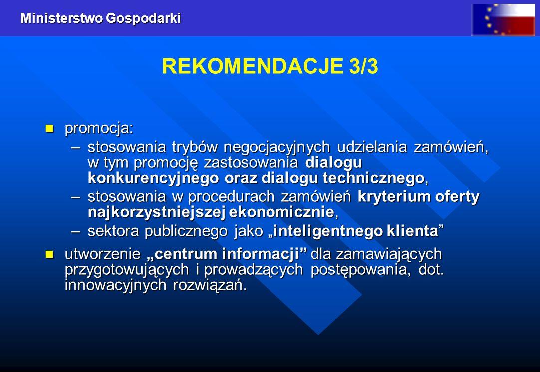 Ministerstwo Gospodarki REKOMENDACJE 3/3 promocja: promocja: –stosowania trybów negocjacyjnych udzielania zamówień, w tym promocję zastosowania dialog