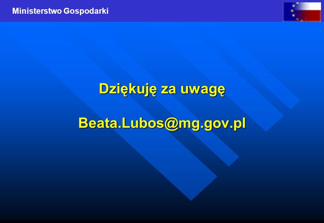 Ministerstwo Gospodarki Dziękuję za uwagę Beata.Lubos@mg.gov.pl