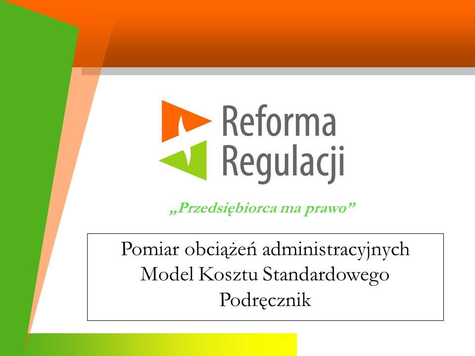 Przedsiębiorca ma prawo Pomiar obciążeń administracyjnych Model Kosztu Standardowego Podręcznik