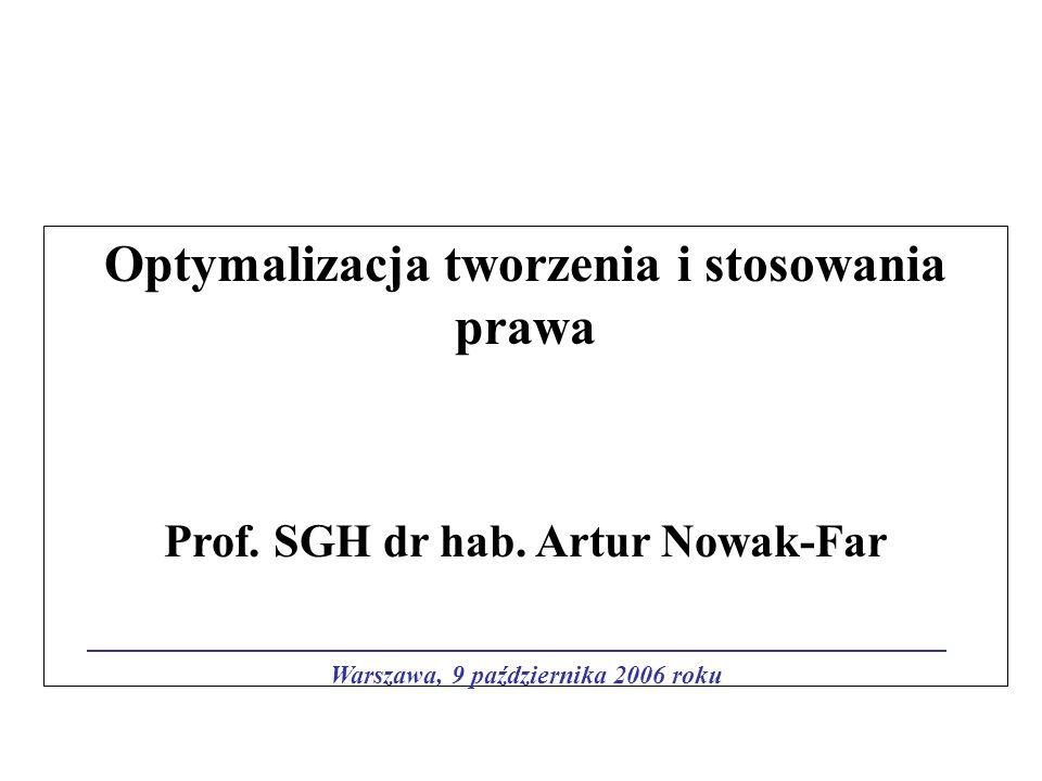 Optymalizacja tworzenia i stosowania prawa Prof. SGH dr hab. Artur Nowak-Far Warszawa, 9 października 2006 roku