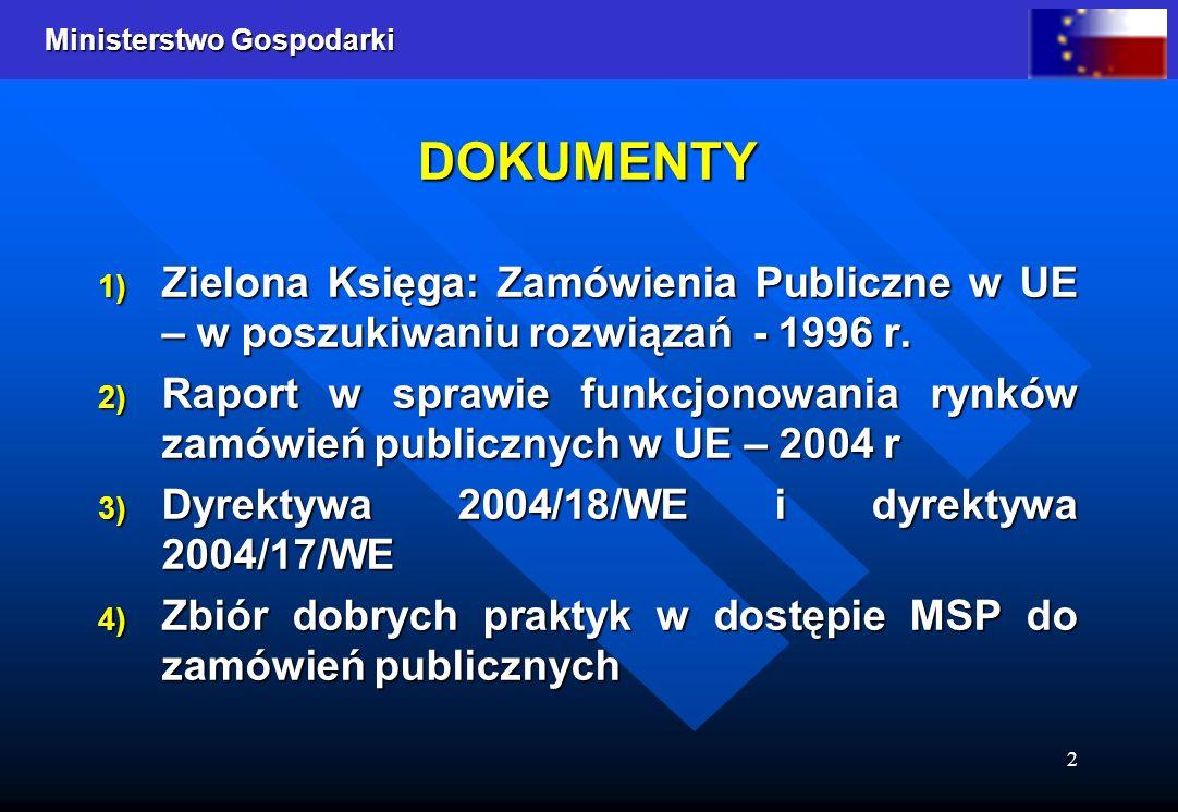 Ministerstwo Gospodarki 2 DOKUMENTY 1) Zielona Księga: Zamówienia Publiczne w UE – w poszukiwaniu rozwiązań - 1996 r. 2) Raport w sprawie funkcjonowan
