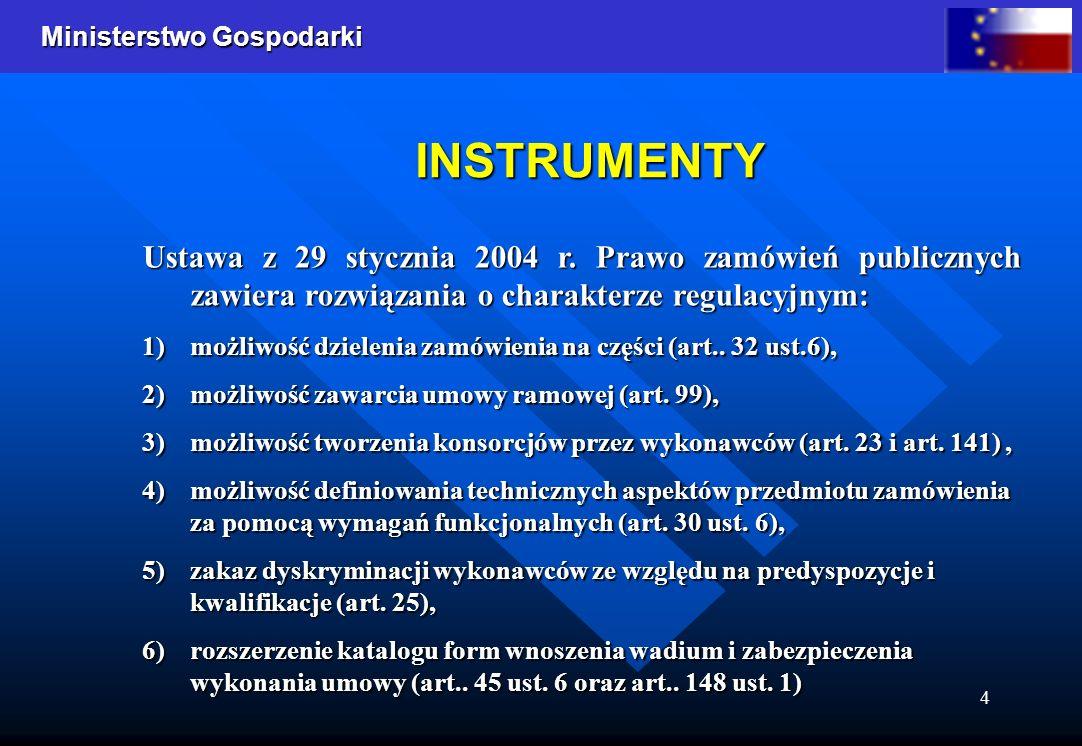 Ministerstwo Gospodarki 4 INSTRUMENTY INSTRUMENTY Ustawa z 29 stycznia 2004 r. Prawo zamówień publicznych zawiera rozwiązania o charakterze regulacyjn