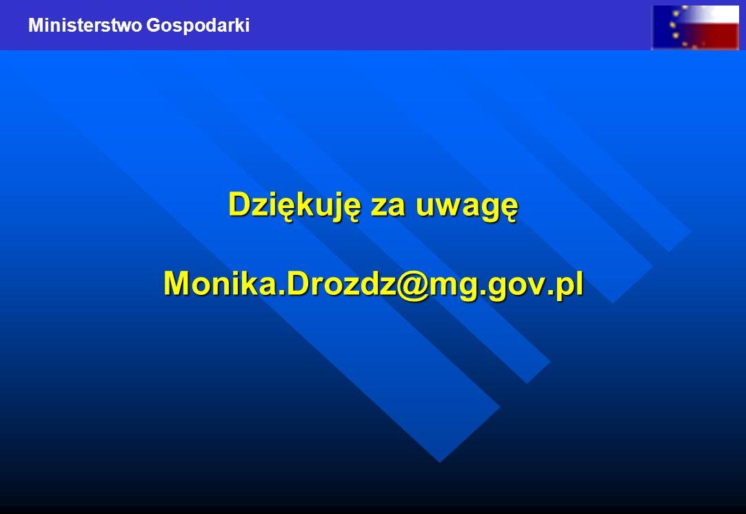 Ministerstwo Gospodarki Dziękuję za uwagę Monika.Drozdz@mg.gov.pl