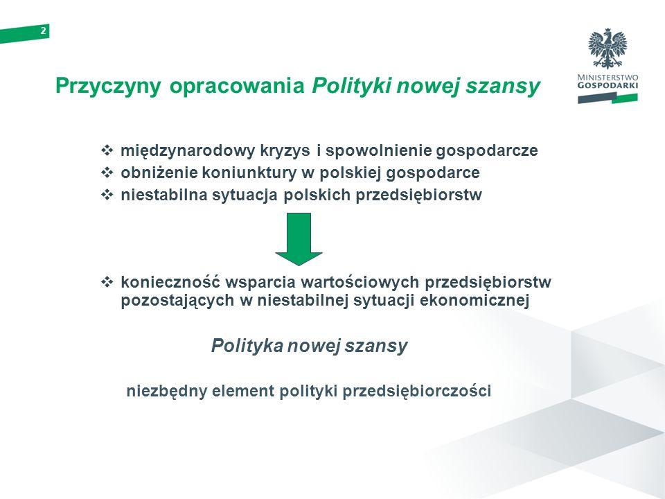 2 Przyczyny opracowania Polityki nowej szansy międzynarodowy kryzys i spowolnienie gospodarcze obniżenie koniunktury w polskiej gospodarce niestabilna