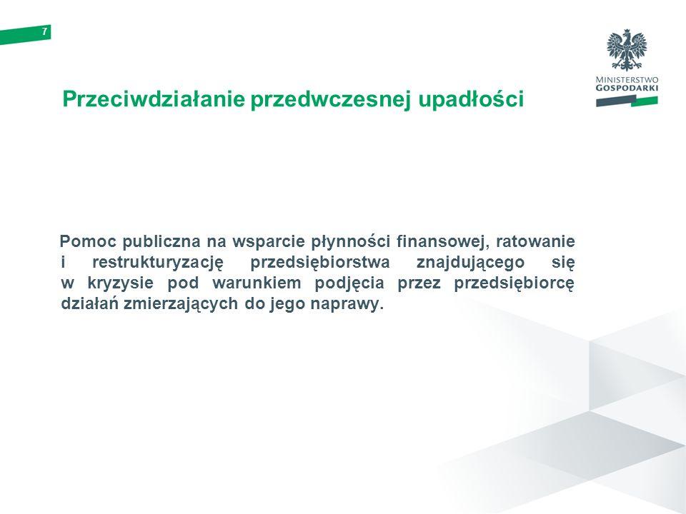 7 Przeciwdziałanie przedwczesnej upadłości Pomoc publiczna na wsparcie płynności finansowej, ratowanie i restrukturyzację przedsiębiorstwa znajdująceg
