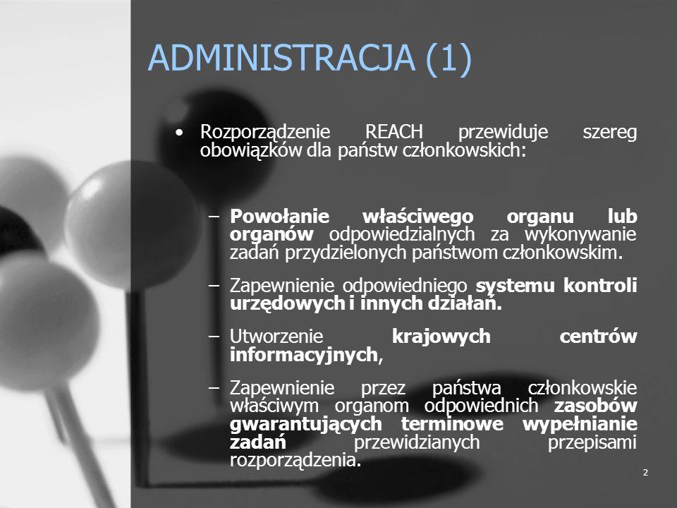 2 ADMINISTRACJA (1) Rozporządzenie REACH przewiduje szereg obowiązków dla państw członkowskich: –Powołanie właściwego organu lub organów odpowiedzialn