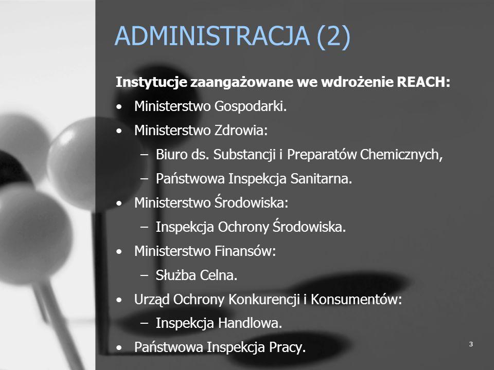 4 ADMINISTRACJA (3) MINISTER ZDROWIA: dokonanie analizy obowiązujących przepisów prawnych w zakresie substancji i preparatów chemicznych, przygotowanie propozycji zmian przepisów w związku z wejściem w życie pakietu REACH (1/6/2007), po zasięgnięciu opinii Ministra Gospodarki i Ministra Środowiska zgłoszenie polskich ekspertów do prac w grupach roboczych Komitetu Państw Członkowskich, Komitetu ds.