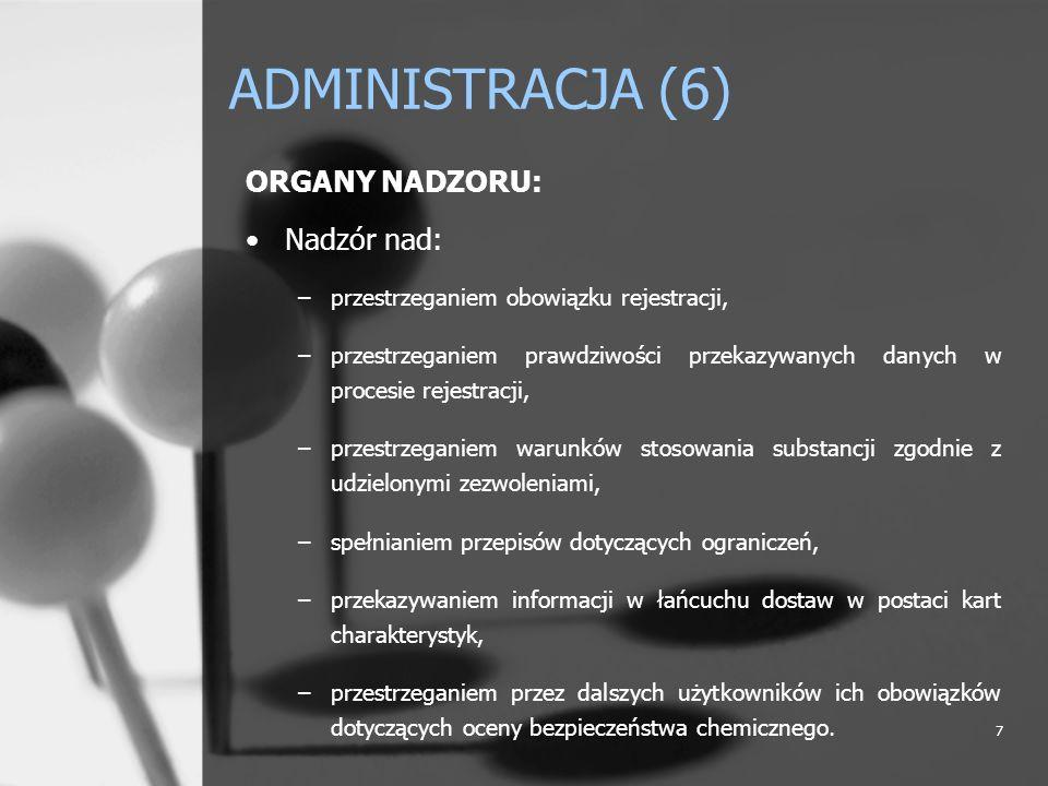 7 ADMINISTRACJA (6) ORGANY NADZORU: Nadzór nad: –przestrzeganiem obowiązku rejestracji, –przestrzeganiem prawdziwości przekazywanych danych w procesie