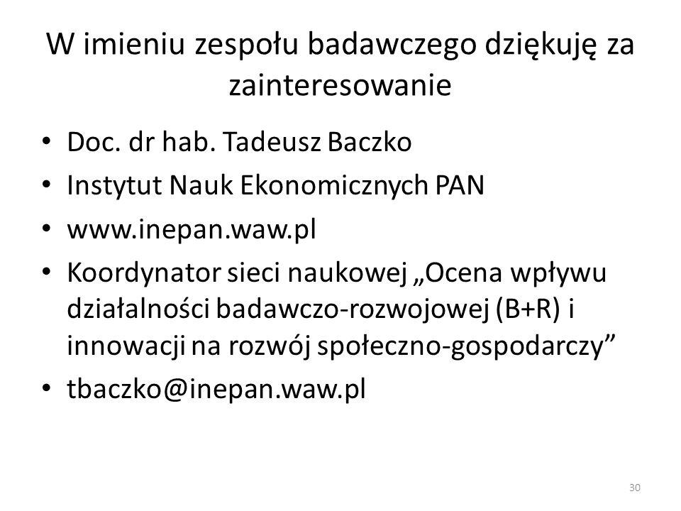 W imieniu zespołu badawczego dziękuję za zainteresowanie Doc. dr hab. Tadeusz Baczko Instytut Nauk Ekonomicznych PAN www.inepan.waw.pl Koordynator sie
