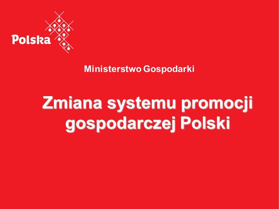 Ministerstwo Gospodarki Zmiana systemu promocji gospodarczej Polski
