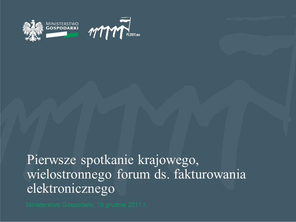 Pierwsze spotkanie krajowego, wielostronnego forum ds. fakturowania elektronicznego Ministerstwo Gospodarki, 19 grudnia 2011 r.