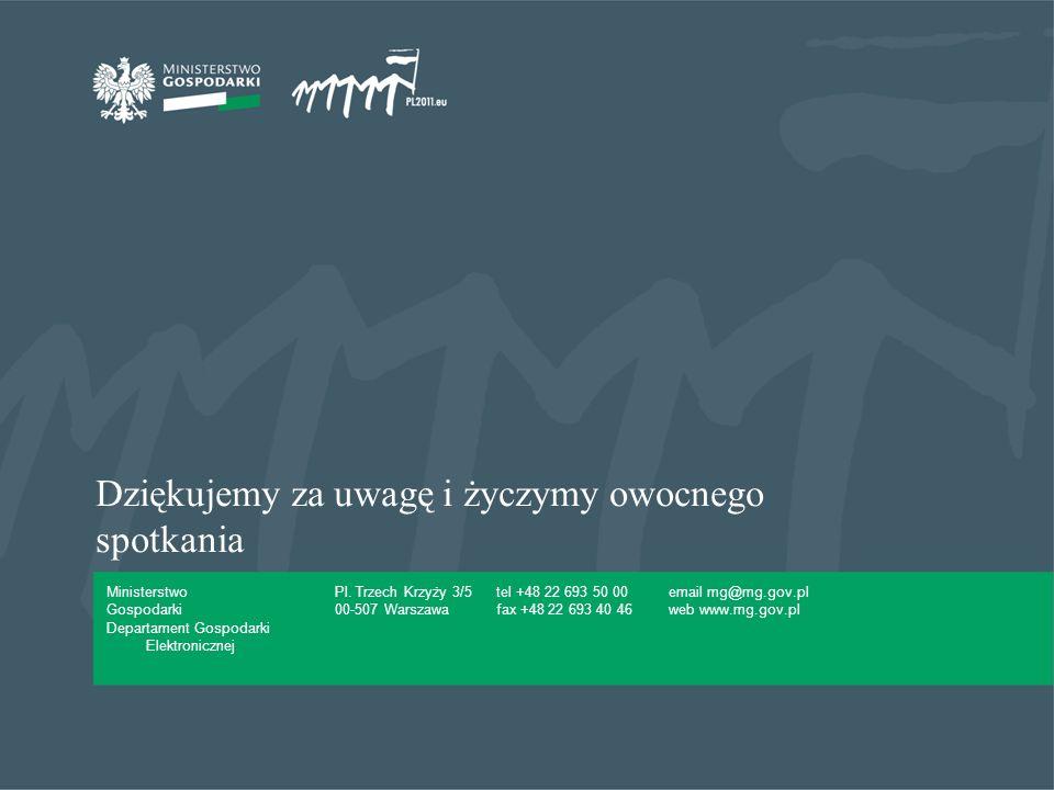 Pl. Trzech Krzyży 3/5 00-507 Warszawa tel +48 22 693 50 00 fax +48 22 693 40 46 email mg@mg.gov.pl web www.mg.gov.pl Ministerstwo Gospodarki Dziękujem