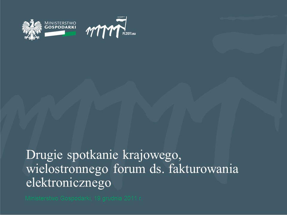 Drugie spotkanie krajowego, wielostronnego forum ds. fakturowania elektronicznego Ministerstwo Gospodarki, 19 grudnia 2011 r.