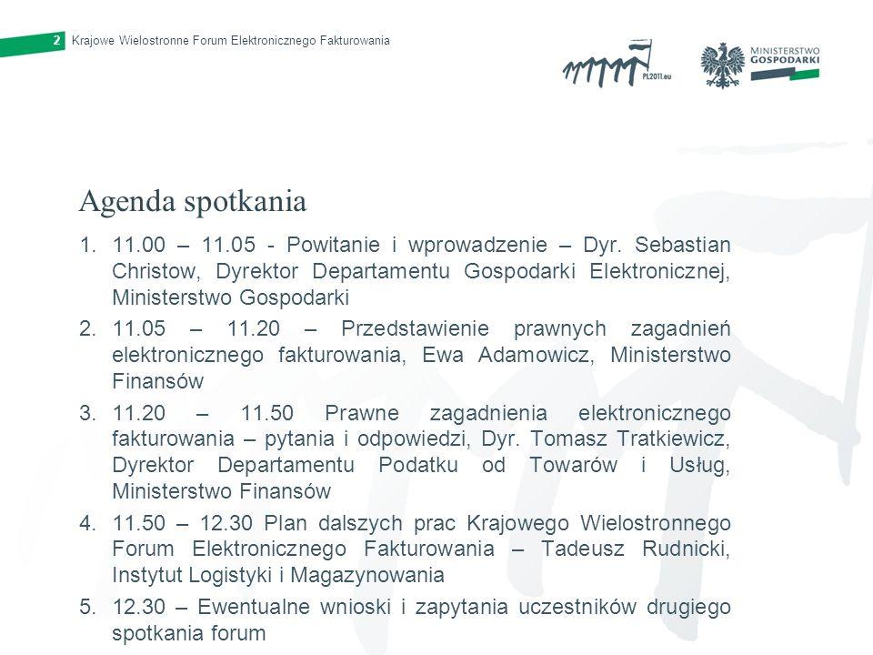 Krajowe Wielostronne Forum Elektronicznego Fakturowania2 Agenda spotkania 1.11.00 – 11.05 - Powitanie i wprowadzenie – Dyr. Sebastian Christow, Dyrekt
