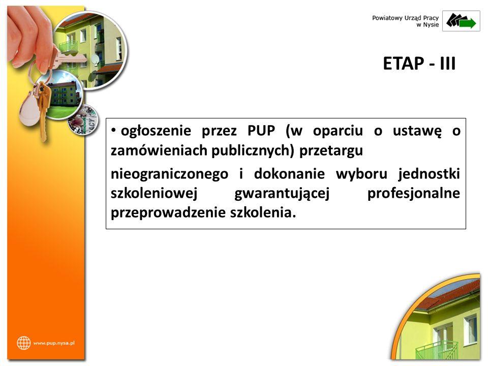 ETAP - III ogłoszenie przez PUP (w oparciu o ustawę o zamówieniach publicznych) przetargu nieograniczonego i dokonanie wyboru jednostki szkoleniowej g
