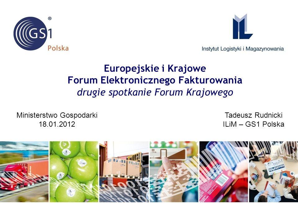Europejskie i Krajowe Forum Elektronicznego Fakturowania drugie spotkanie Forum Krajowego Tadeusz Rudnicki ILiM – GS1 Polska Ministerstwo Gospodarki 1