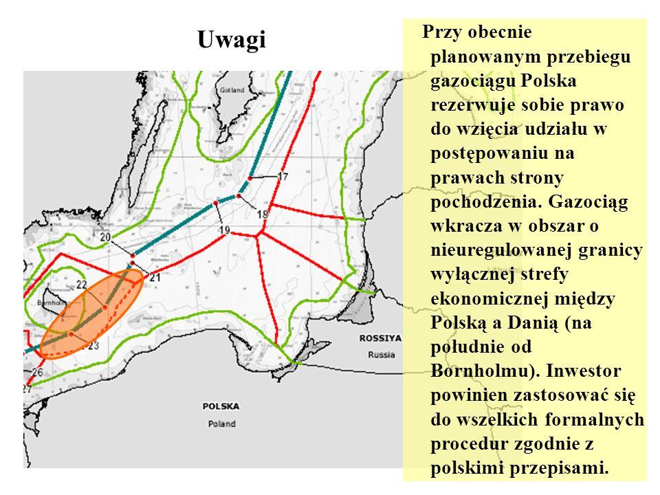 Uwagi Przy obecnie planowanym przebiegu gazociągu Polska rezerwuje sobie prawo do wzięcia udziału w postępowaniu na prawach strony pochodzenia. Gazoci