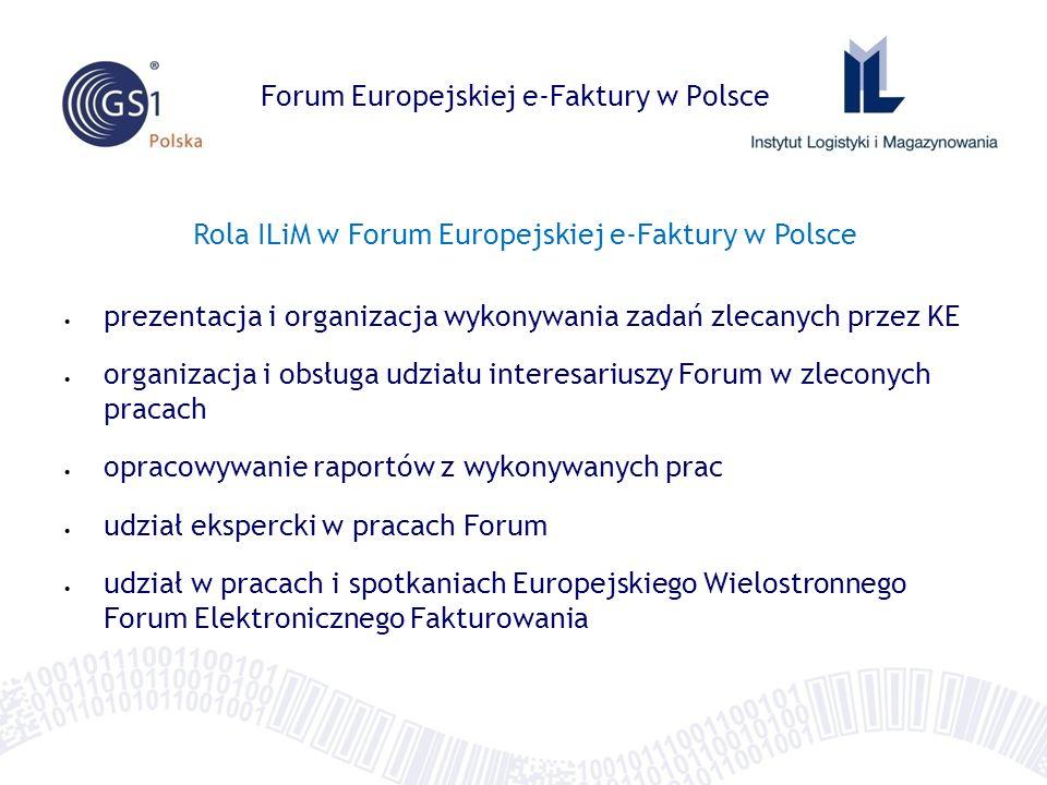 Rola ILiM w Forum Europejskiej e-Faktury w Polsce prezentacja i organizacja wykonywania zadań zlecanych przez KE organizacja i obsługa udziału interesariuszy Forum w zleconych pracach opracowywanie raportów z wykonywanych prac udział ekspercki w pracach Forum udział w pracach i spotkaniach Europejskiego Wielostronnego Forum Elektronicznego Fakturowania Forum Europejskiej e-Faktury w Polsce