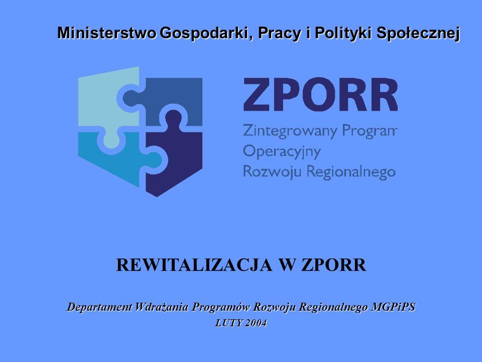 REWITALIZACJA W ZPORR Departament Wdrażania Programów Rozwoju Regionalnego MGPiPS LUTY 2004 Ministerstwo Gospodarki, Pracy i Polityki Społecznej