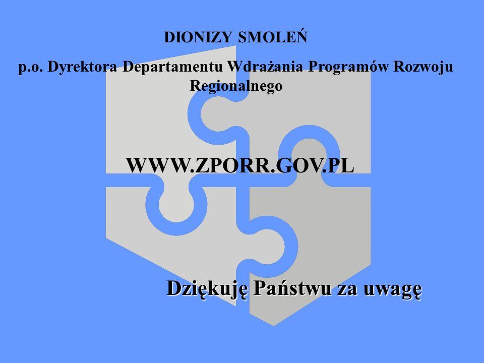 Dziękuję Państwu za uwagę DIONIZY SMOLEŃ p.o. Dyrektora Departamentu Wdrażania Programów Rozwoju Regionalnego WWW.ZPORR.GOV.PL