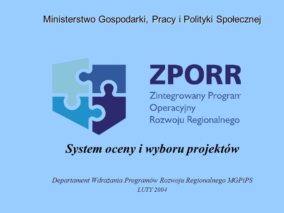 System oceny i wyboru projektów Departament Wdrażania Programów Rozwoju Regionalnego MGPiPS LUTY 2004 Ministerstwo Gospodarki, Pracy i Polityki Społec