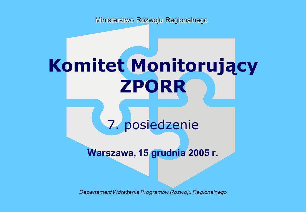 Departament Wdrażania Programów Rozwoju Regionalnego Ministerstwo Rozwoju Regionalnego Komitet Monitorujący ZPORR 7. posiedzenie Warszawa, 15 grudnia