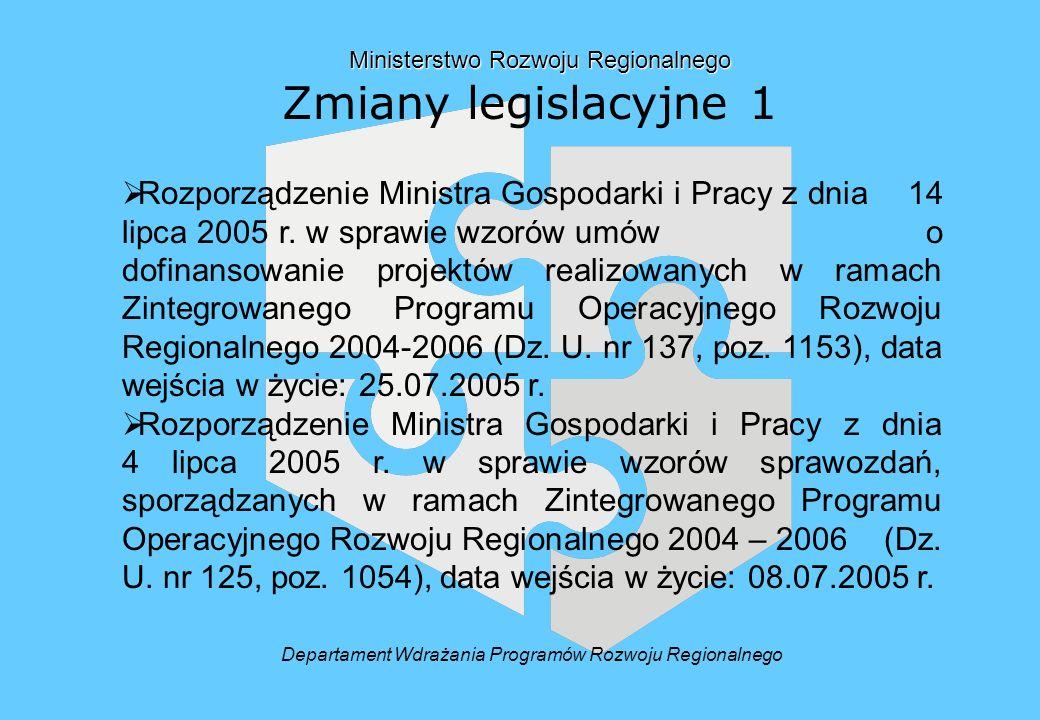 Ministerstwo Rozwoju Regionalnego Ministerstwo Rozwoju Regionalnego Zmiany legislacyjne 1 Rozporządzenie Ministra Gospodarki i Pracy z dnia 14 lipca 2