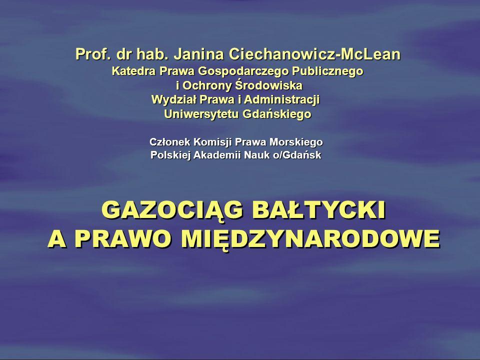 GAZOCIĄG BAŁTYCKI A PRAWO MIĘDZYNARODOWE GAZOCIĄG BAŁTYCKI A PRAWO MIĘDZYNARODOWE Prof. dr hab. Janina Ciechanowicz-McLean Katedra Prawa Gospodarczego