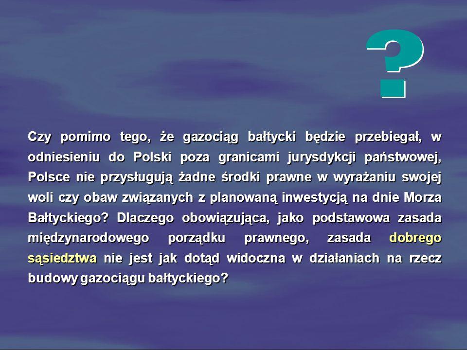 Czy pomimo tego, że gazociąg bałtycki będzie przebiegał, w odniesieniu do Polski poza granicami jurysdykcji państwowej, Polsce nie przysługują żadne ś